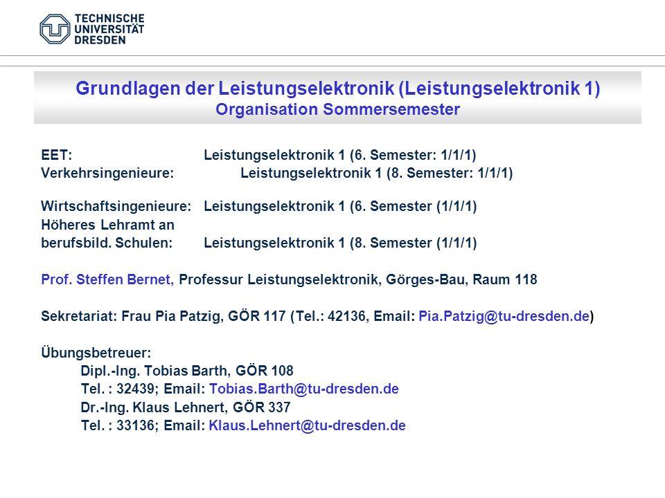EET: Leistungselektronik 1 (6. Semester: 1/1/1) Verkehrsingenieure: Leistungselektronik 1 (8.