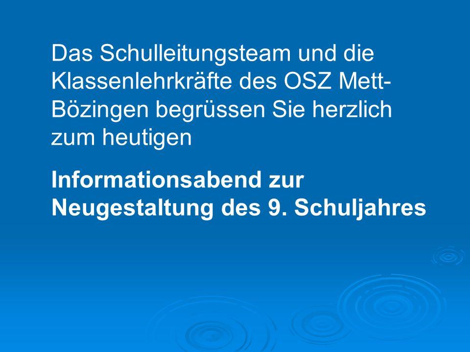 Das Schulleitungsteam und die Klassenlehrkräfte des OSZ Mett- Bözingen begrüssen Sie herzlich zum heutigen Informationsabend zur Neugestaltung des 9.