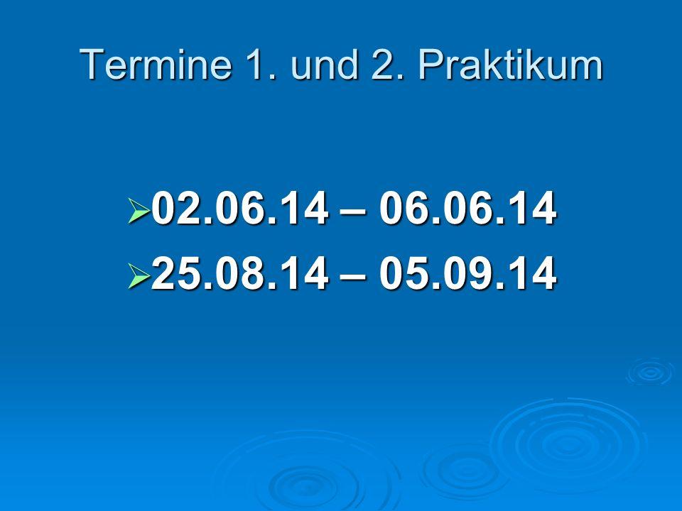 Termine 1. und 2. Praktikum  02.06.14 – 06.06.14  25.08.14 – 05.09.14
