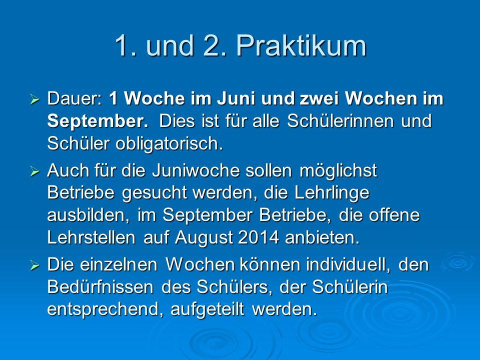 1. und 2. Praktikum  Dauer: 1 Woche im Juni und zwei Wochen im September. Dies ist für alle Schülerinnen und Schüler obligatorisch.  Auch für die Ju