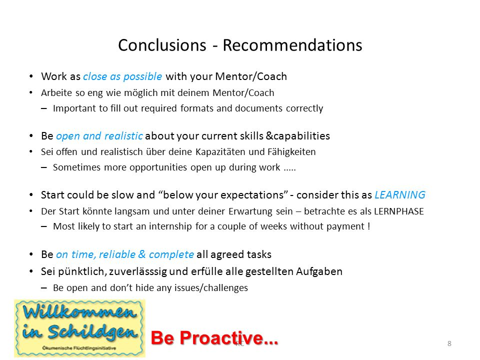 Conclusions - Recommendations Work as close as possible with your Mentor/Coach Arbeite so eng wie möglich mit deinem Mentor/Coach – Important to fill