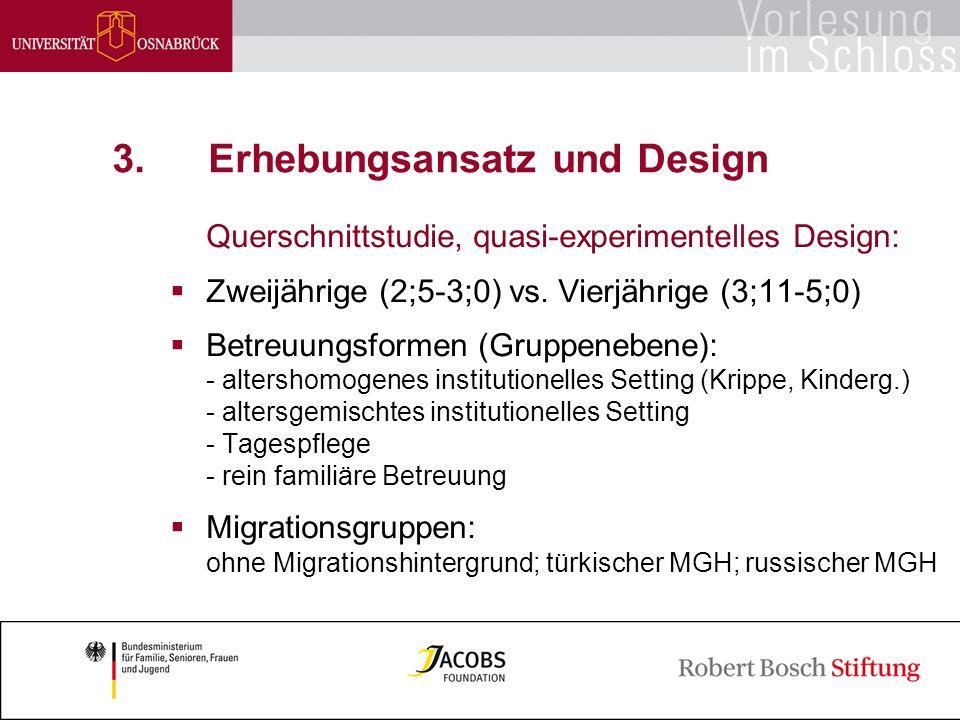 Betreuungsformen und Bildungseffekte / Bernhard Kalicki / 17 3.Erhebungsansatz und Design Querschnittstudie, quasi-experimentelles Design:  Zweijährige (2;5-3;0) vs.