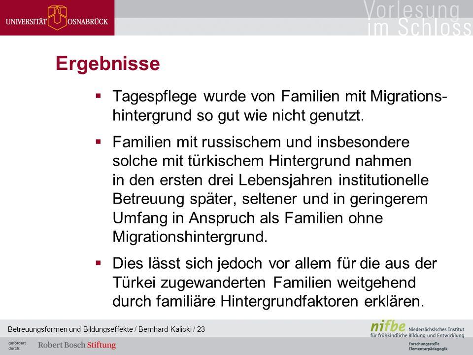 Betreuungsformen und Bildungseffekte / Bernhard Kalicki / 23 Ergebnisse  Tagespflege wurde von Familien mit Migrations- hintergrund so gut wie nicht genutzt.
