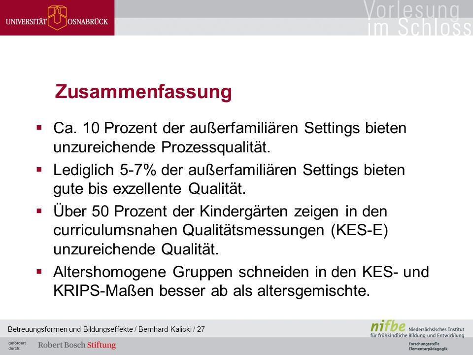 Betreuungsformen und Bildungseffekte / Bernhard Kalicki / 27 Zusammenfassung  Ca.