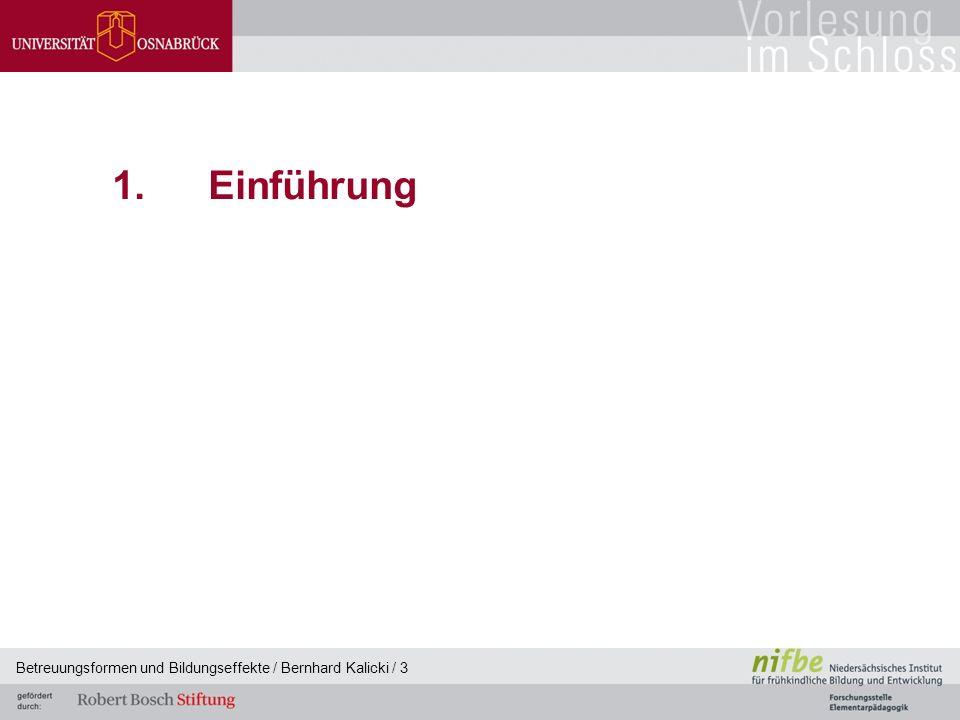 Betreuungsformen und Bildungseffekte / Bernhard Kalicki / 3 1.Einführung