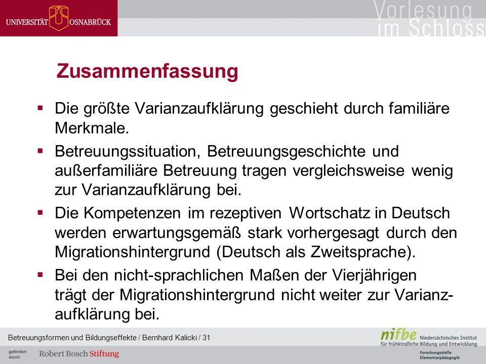 Betreuungsformen und Bildungseffekte / Bernhard Kalicki / 31 Zusammenfassung  Die größte Varianzaufklärung geschieht durch familiäre Merkmale.