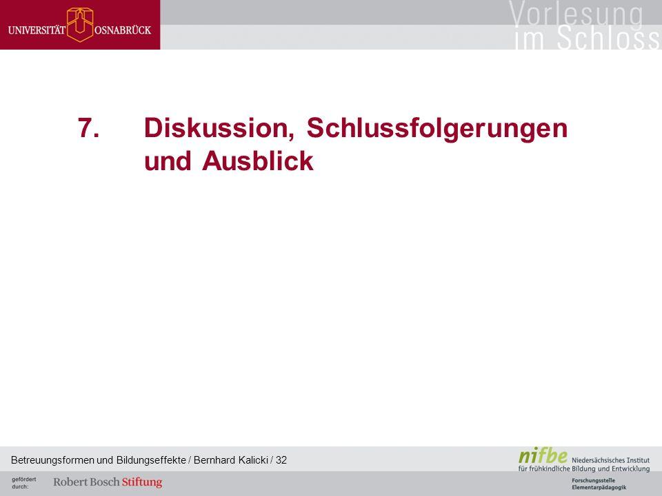 Betreuungsformen und Bildungseffekte / Bernhard Kalicki / 32 7.Diskussion, Schlussfolgerungen und Ausblick