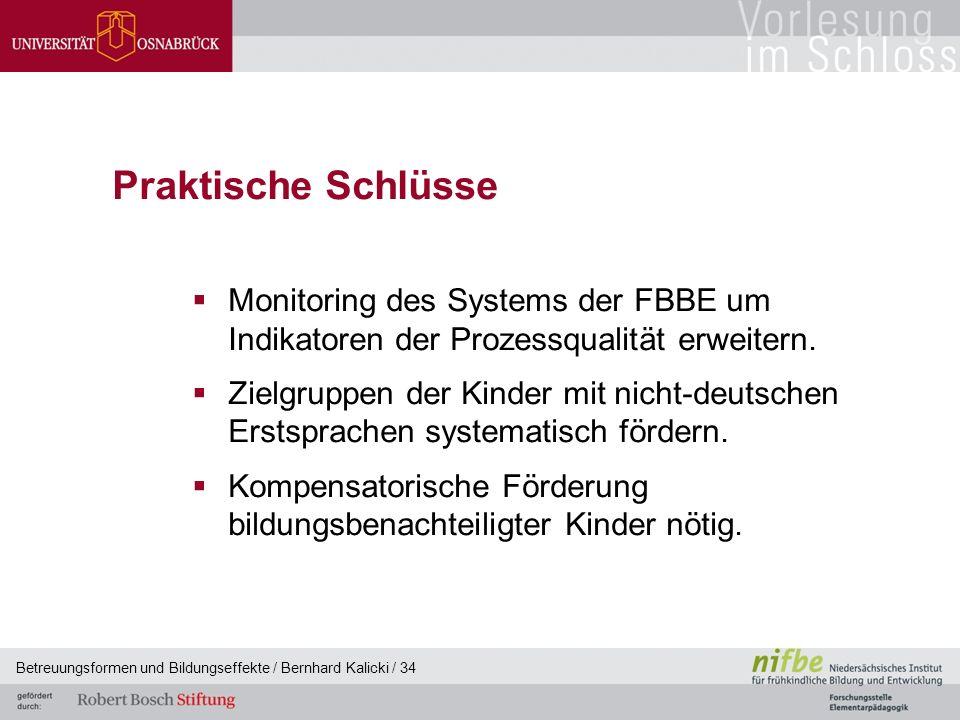 Betreuungsformen und Bildungseffekte / Bernhard Kalicki / 34 Praktische Schlüsse  Monitoring des Systems der FBBE um Indikatoren der Prozessqualität erweitern.
