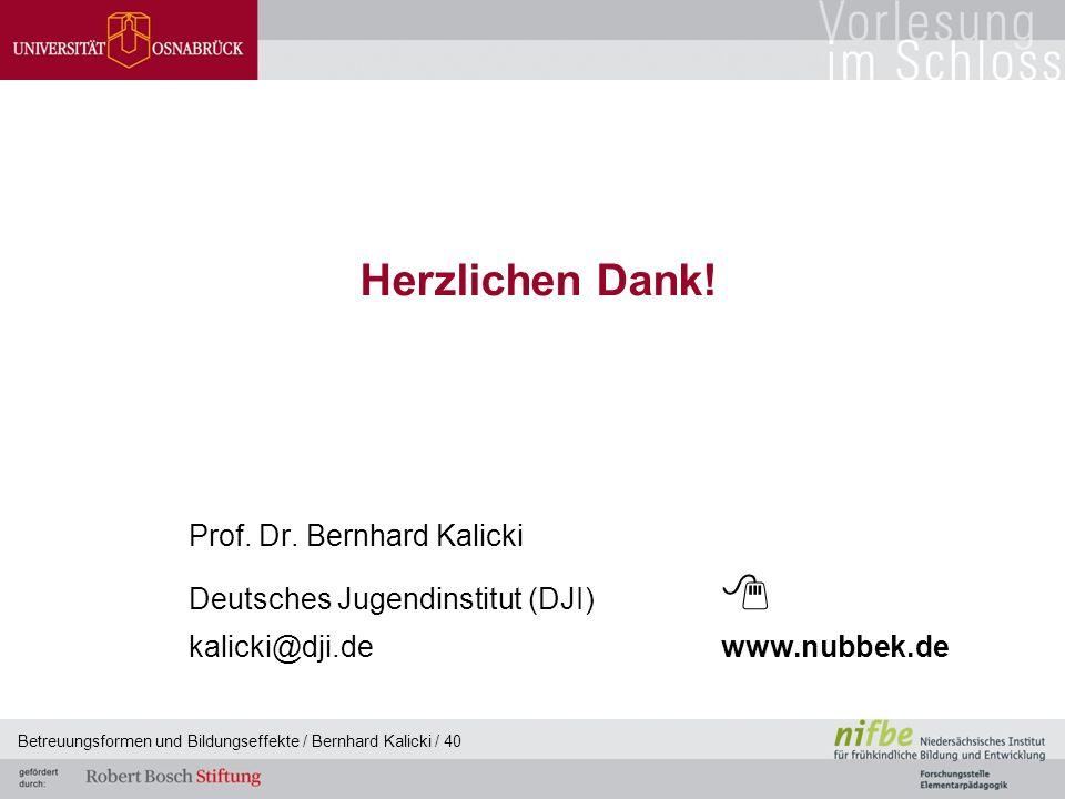 Betreuungsformen und Bildungseffekte / Bernhard Kalicki / 40 Herzlichen Dank.