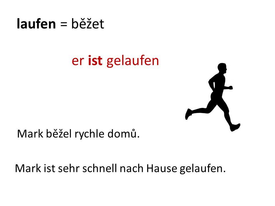 laufen = běžet er ist gelaufen Mark ist sehr schnell nach Hause gelaufen. Mark běžel rychle domů.