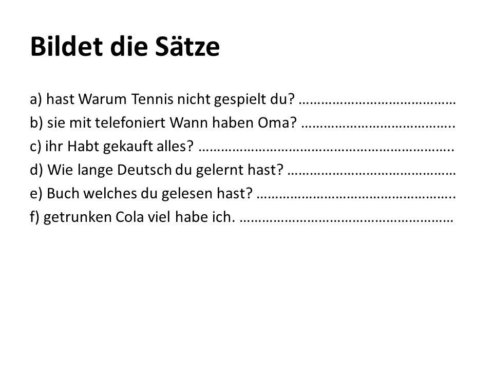 Bildet die Sätze a) hast Warum Tennis nicht gespielt du.