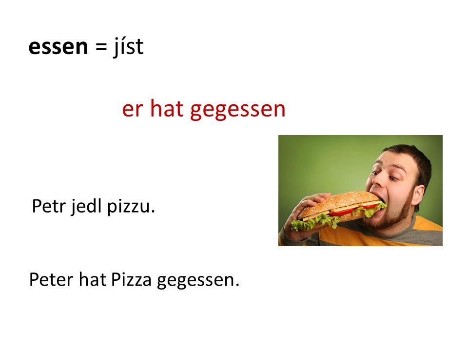 essen = jíst er hat gegessen Peter hat Pizza gegessen. Petr jedl pizzu.