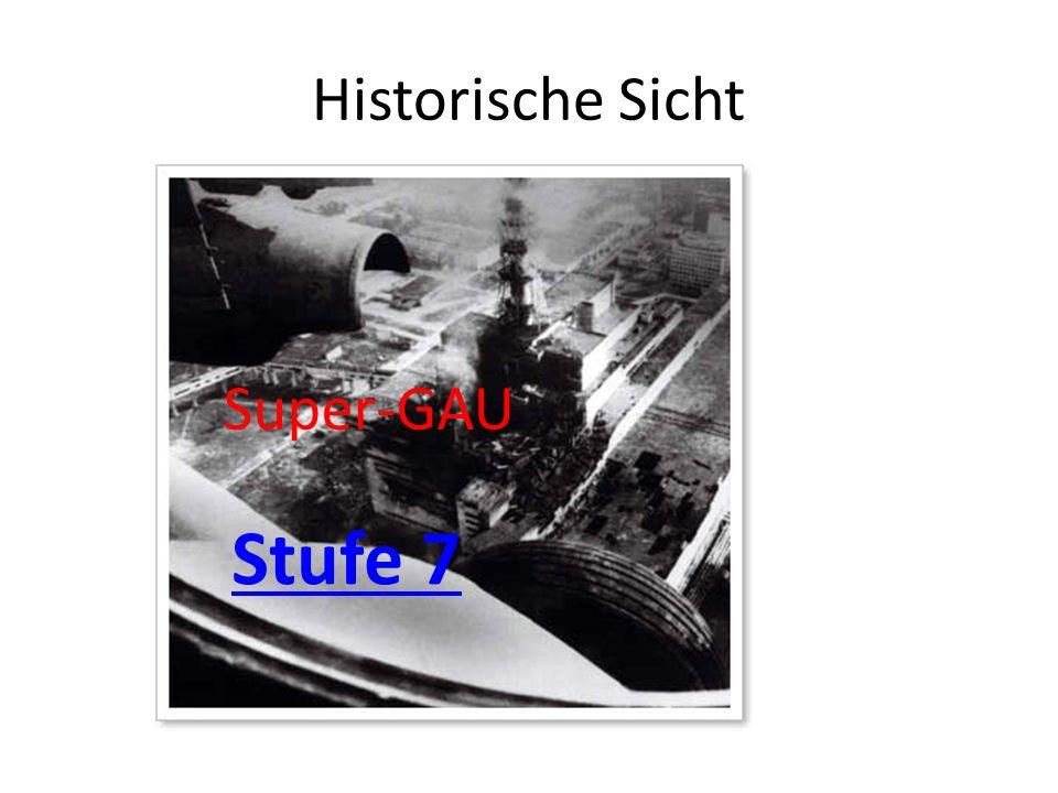 Historische Sicht Super-GAU Stufe 7