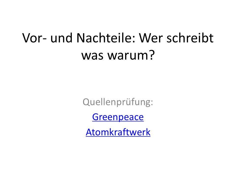 Vor- und Nachteile: Wer schreibt was warum? Quellenprüfung: Greenpeace Atomkraftwerk