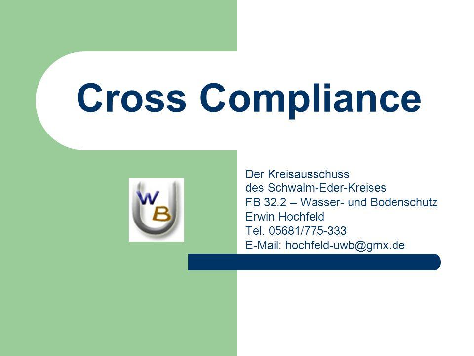 Cross Compliance Der Kreisausschuss des Schwalm-Eder-Kreises FB 32.2 – Wasser- und Bodenschutz Erwin Hochfeld Tel.