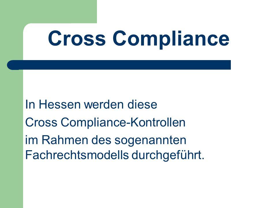 Cross Compliance In Hessen werden diese Cross Compliance-Kontrollen im Rahmen des sogenannten Fachrechtsmodells durchgeführt.