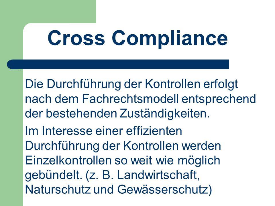 Cross Compliance Die Durchführung der Kontrollen erfolgt nach dem Fachrechtsmodell entsprechend der bestehenden Zuständigkeiten.