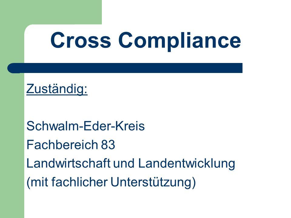 Cross Compliance Zuständig: Schwalm-Eder-Kreis Fachbereich 83 Landwirtschaft und Landentwicklung (mit fachlicher Unterstützung)
