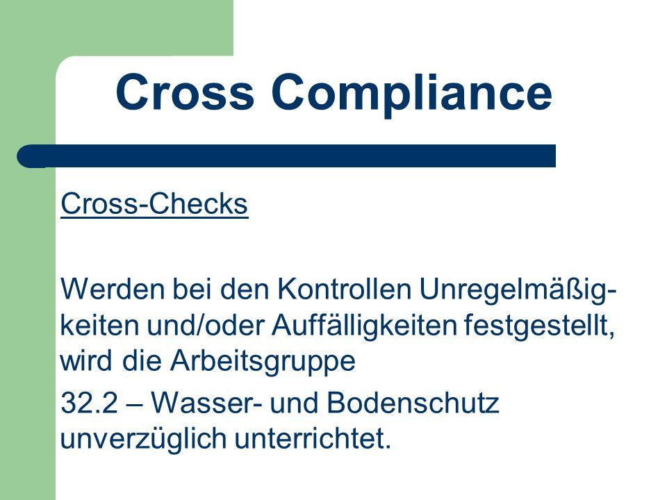 Cross Compliance Cross-Checks Werden bei den Kontrollen Unregelmäßig- keiten und/oder Auffälligkeiten festgestellt, wird die Arbeitsgruppe 32.2 – Wasser- und Bodenschutz unverzüglich unterrichtet.