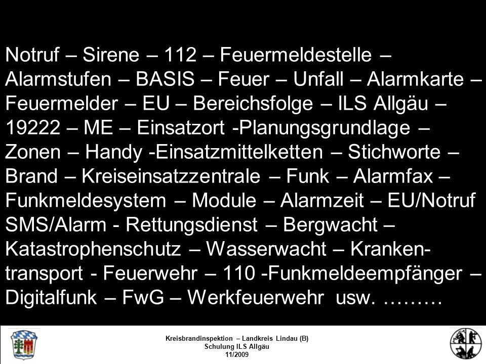 Notruf – Sirene – 112 – Feuermeldestelle – Alarmstufen – BASIS – Feuer – Unfall – Alarmkarte – Feuermelder – EU – Bereichsfolge – ILS Allgäu – 19222 – ME – Einsatzort -Planungsgrundlage – Zonen – Handy -Einsatzmittelketten – Stichworte – Brand – Kreiseinsatzzentrale – Funk – Alarmfax – Funkmeldesystem – Module – Alarmzeit – EU/Notruf SMS/Alarm - Rettungsdienst – Bergwacht – Katastrophenschutz – Wasserwacht – Kranken- transport - Feuerwehr – 110 -Funkmeldeempfänger – Digitalfunk – FwG – Werkfeuerwehr usw.