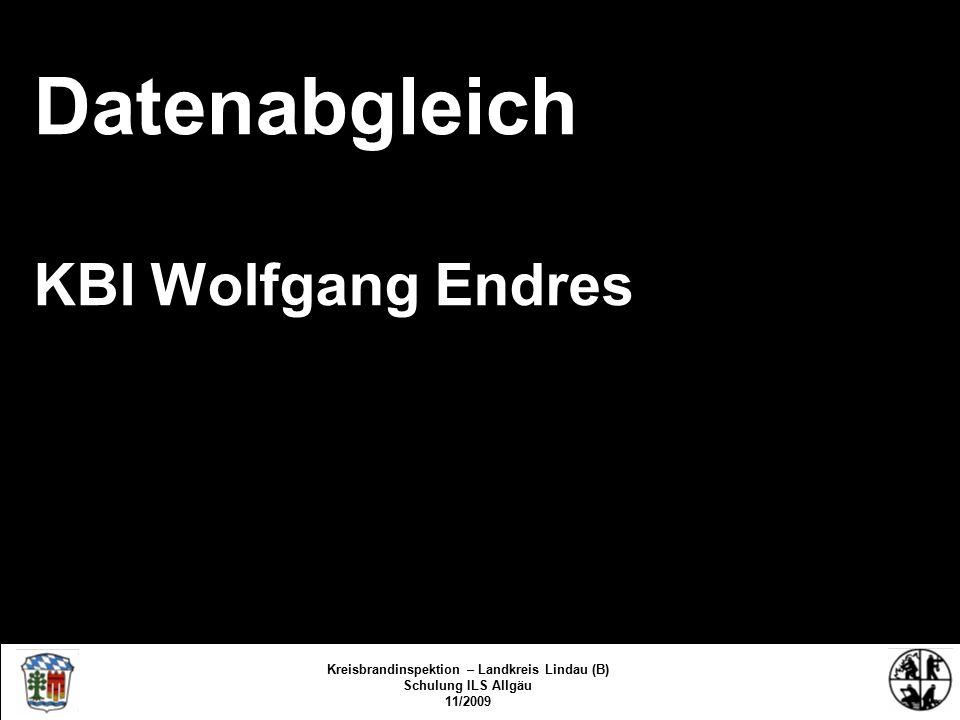 Datenabgleich KBI Wolfgang Endres Kreisbrandinspektion – Landkreis Lindau (B) Schulung ILS Allgäu 11/2009