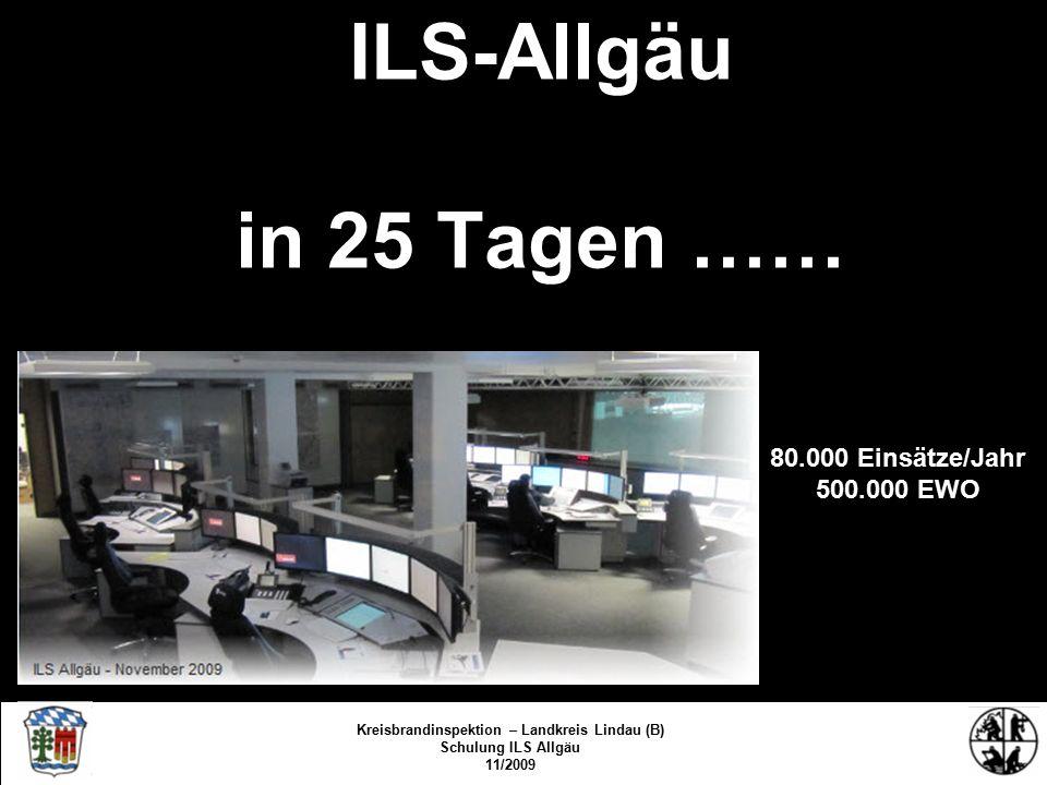 ILS-Allgäu in 25 Tagen …… Kreisbrandinspektion Lindau/Bodensee FS/KBR/09 Kreisbrandinspektion – Landkreis Lindau (B) Schulung ILS Allgäu 11/2009 80.000 Einsätze/Jahr 500.000 EWO