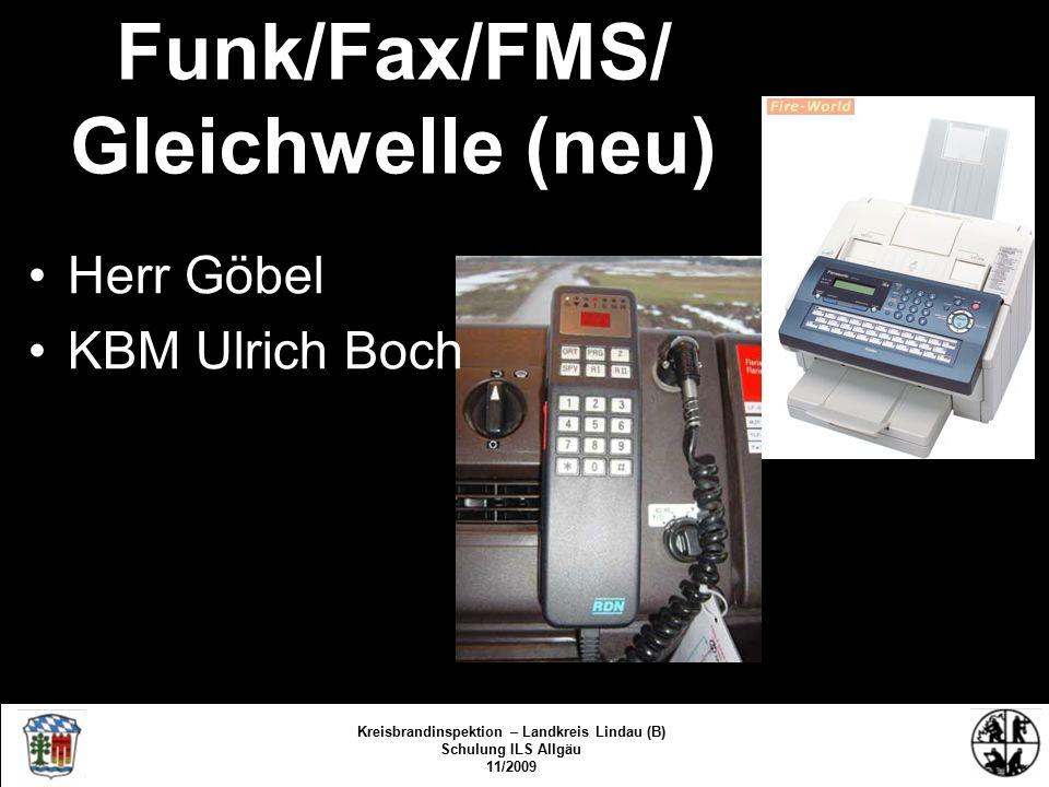 Funk/Fax/FMS/ Gleichwelle (neu) Herr Göbel KBM Ulrich Boch Kreisbrandinspektion Lindau/Bodensee FS/KBR/09 Kreisbrandinspektion – Landkreis Lindau (B) Schulung ILS Allgäu 11/2009