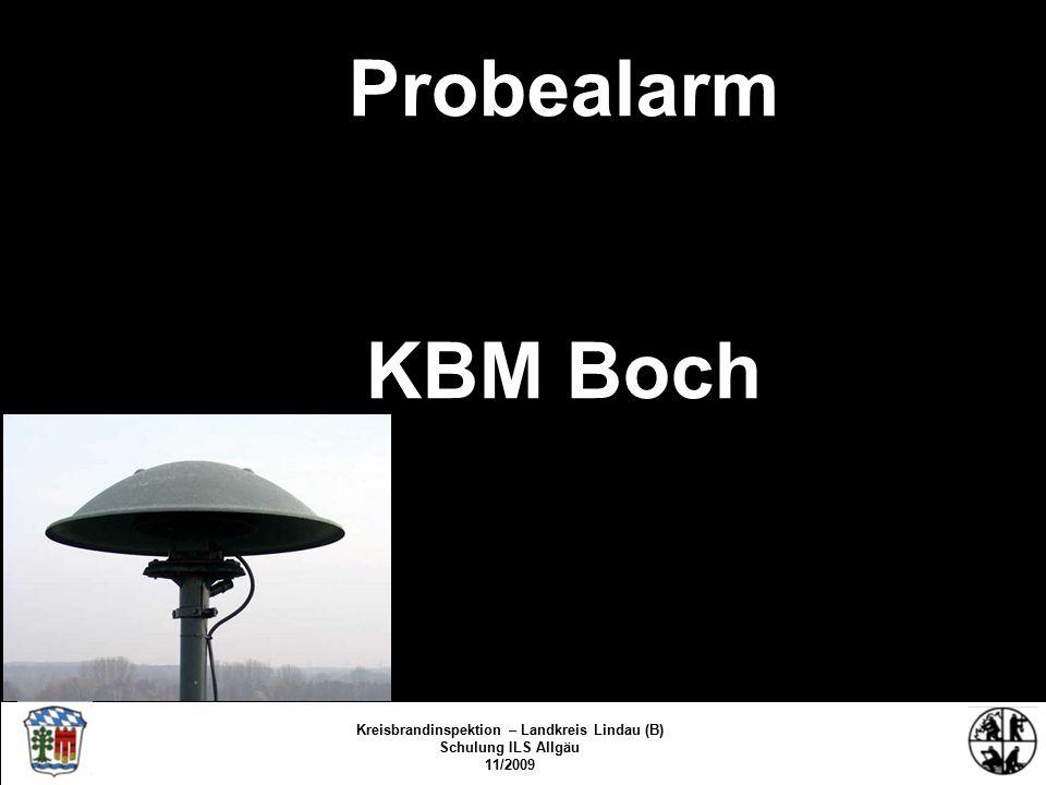 Probealarm KBM Boch Kreisbrandinspektion Lindau/Bodensee FS/KBR/09 Kreisbrandinspektion – Landkreis Lindau (B) Schulung ILS Allgäu 11/2009