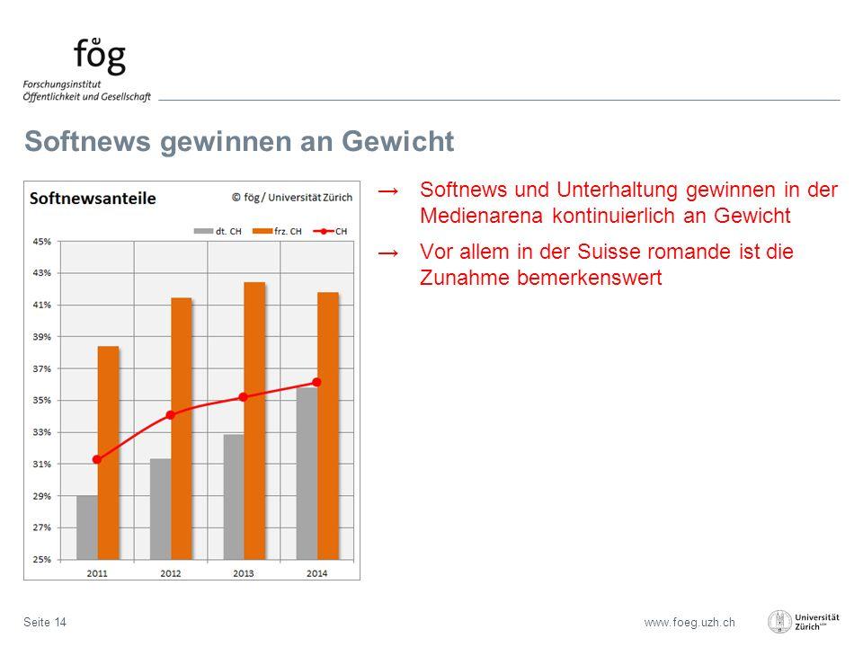 www.foeg.uzh.ch Softnews gewinnen an Gewicht Seite 14 →Softnews und Unterhaltung gewinnen in der Medienarena kontinuierlich an Gewicht →Vor allem in der Suisse romande ist die Zunahme bemerkenswert