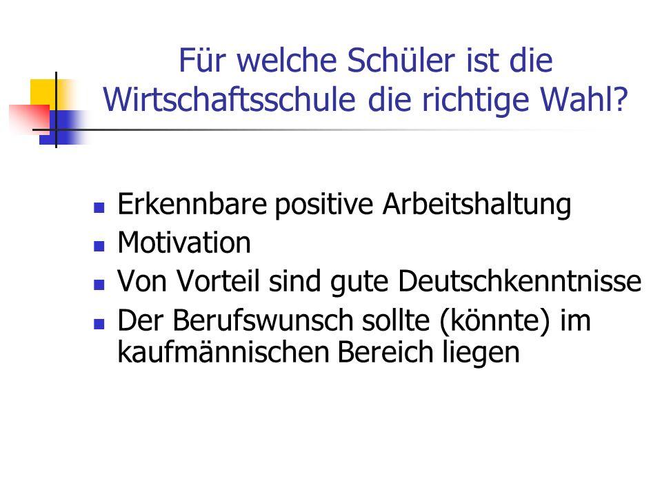Für welche Schüler ist die Wirtschaftsschule die richtige Wahl? Erkennbare positive Arbeitshaltung Motivation Von Vorteil sind gute Deutschkenntnisse