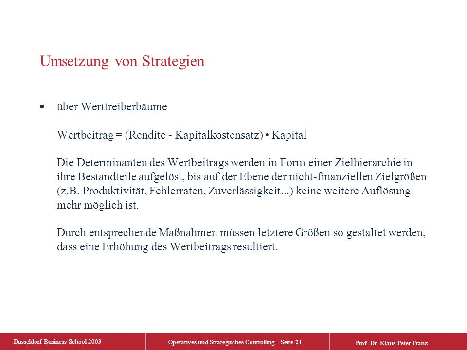 Düsseldorf Business School 2003 Operatives und Strategisches Controlling - Seite 21 Prof. Dr. Klaus-Peter Franz Umsetzung von Strategien  über Werttr