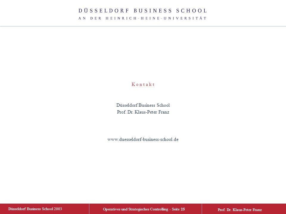 Düsseldorf Business School 2003 Operatives und Strategisches Controlling - Seite 25 Prof. Dr. Klaus-Peter Franz K o n t a k t Düsseldorf Business Scho