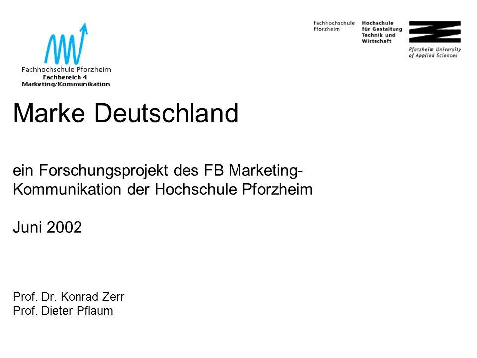 1 Marke Deutschland ein Forschungsprojekt des FB Marketing- Kommunikation der Hochschule Pforzheim Juni 2002 Prof.