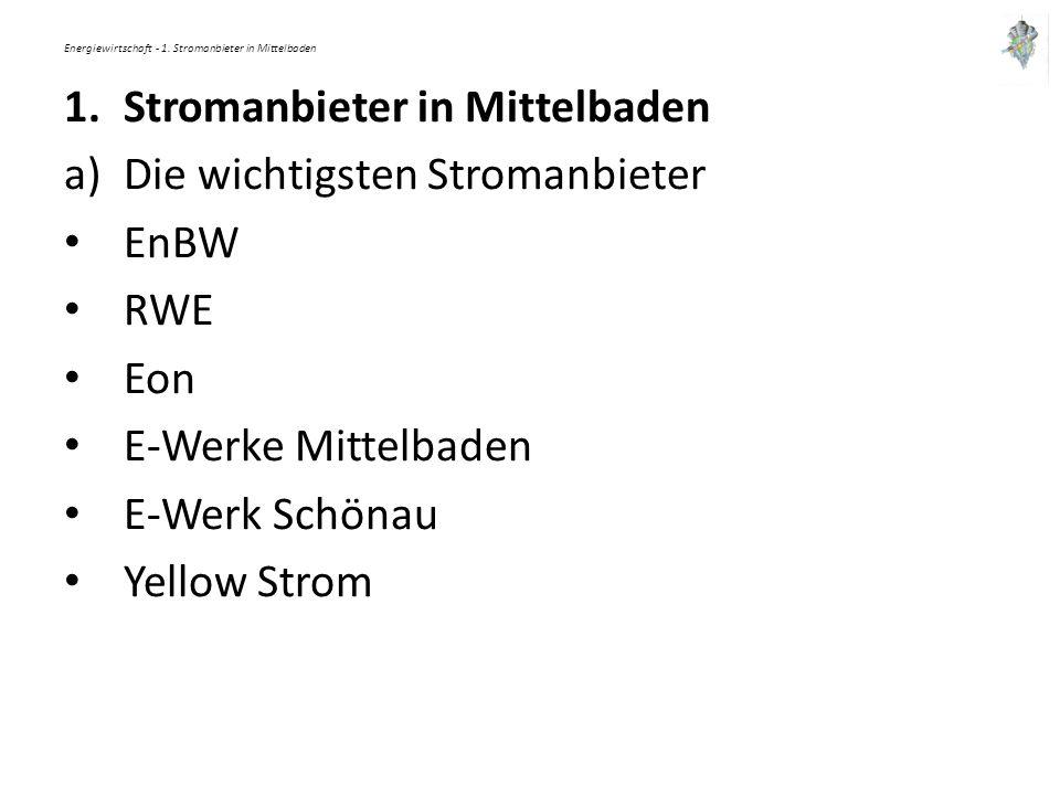 Energiewirtschaft - 1. Stromanbieter in Mittelbaden 1.Stromanbieter in Mittelbaden a)Die wichtigsten Stromanbieter EnBW RWE Eon E-Werke Mittelbaden E-