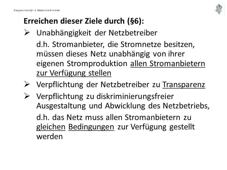 Energiewirtschaft - 3. Gesetzliche Grundlaen Erreichen dieser Ziele durch (§6):  Unabhängigkeit der Netzbetreiber d.h. Stromanbieter, die Stromnetze