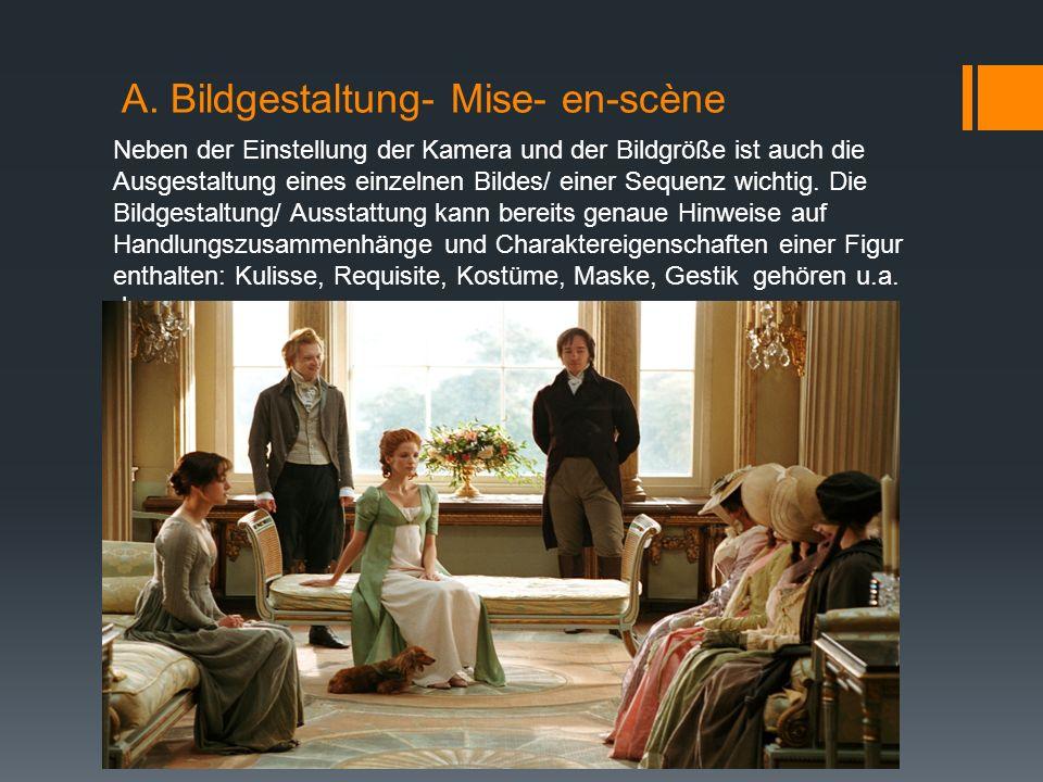 A. Bildgestaltung- Mise- en-scène Neben der Einstellung der Kamera und der Bildgröße ist auch die Ausgestaltung eines einzelnen Bildes/ einer Sequenz