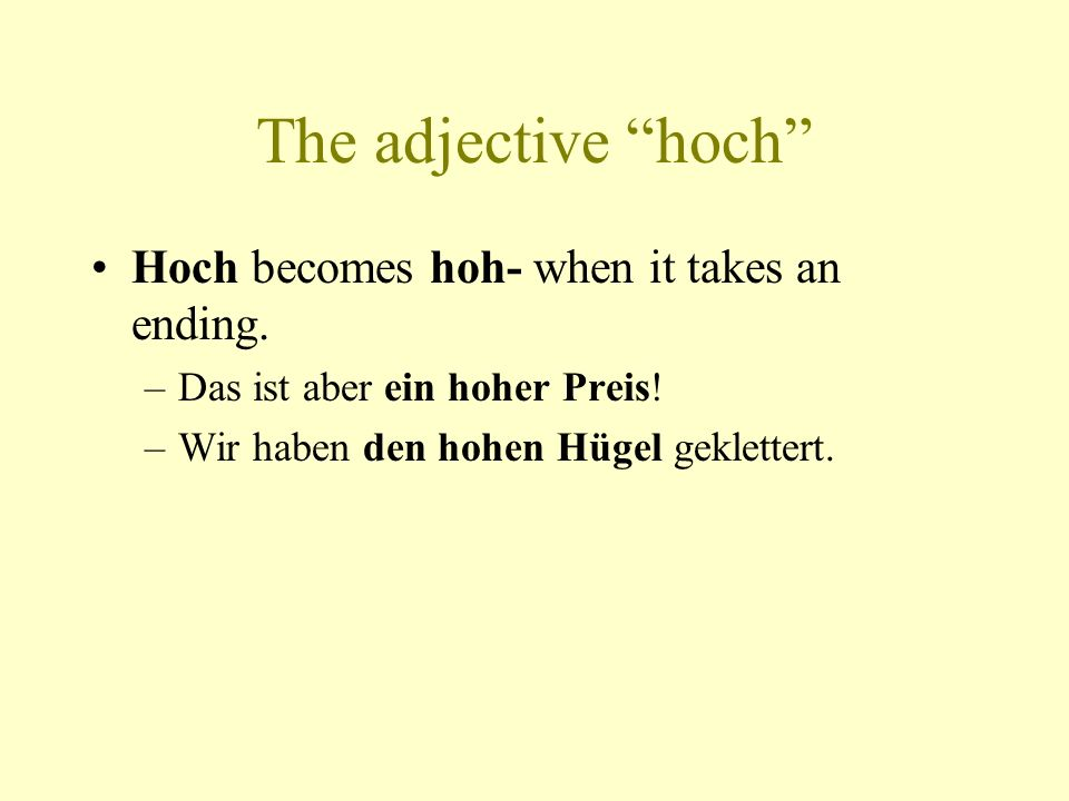 The adjective hoch Hoch becomes hoh- when it takes an ending.