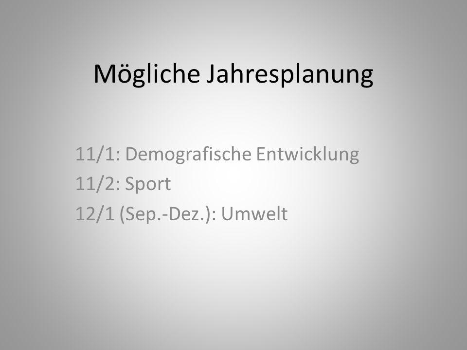 Mögliche Jahresplanung 11/1: Demografische Entwicklung 11/2: Sport 12/1 (Sep.-Dez.): Umwelt