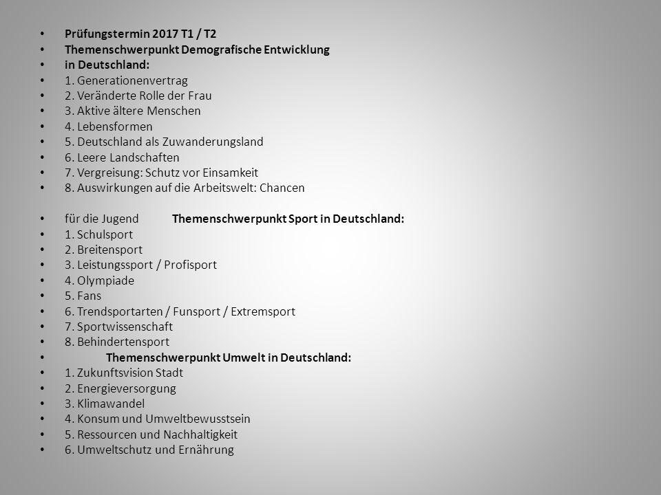 Prüfungstermin 2017 T1 / T2 Themenschwerpunkt Demografische Entwicklung in Deutschland: 1. Generationenvertrag 2. Veränderte Rolle der Frau 3. Aktive