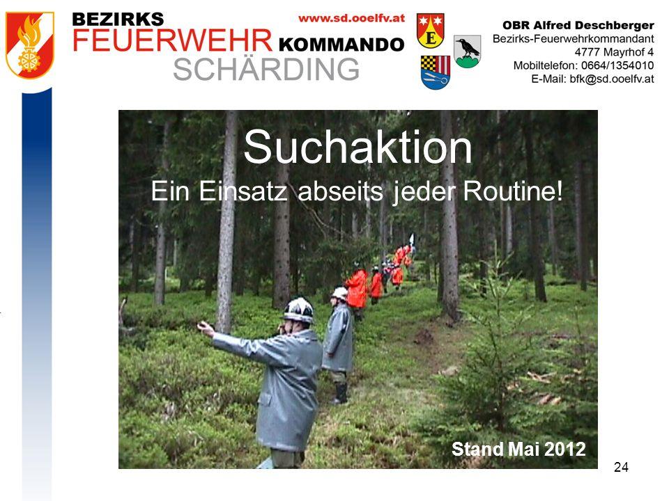 24 Suchaktion Ein Einsatz abseits jeder Routine! Stand Mai 2012