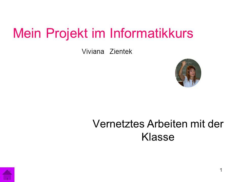 1 Mein Projekt im Informatikkurs Viviana Zientek Vernetztes Arbeiten mit der Klasse