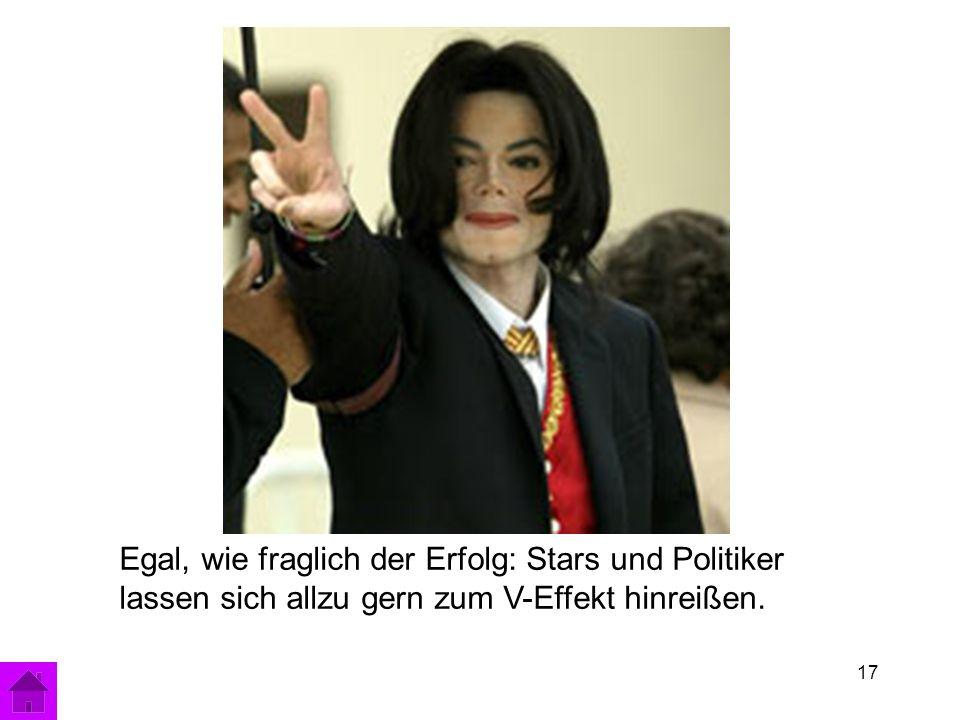 17 Egal, wie fraglich der Erfolg: Stars und Politiker lassen sich allzu gern zum V-Effekt hinreißen.