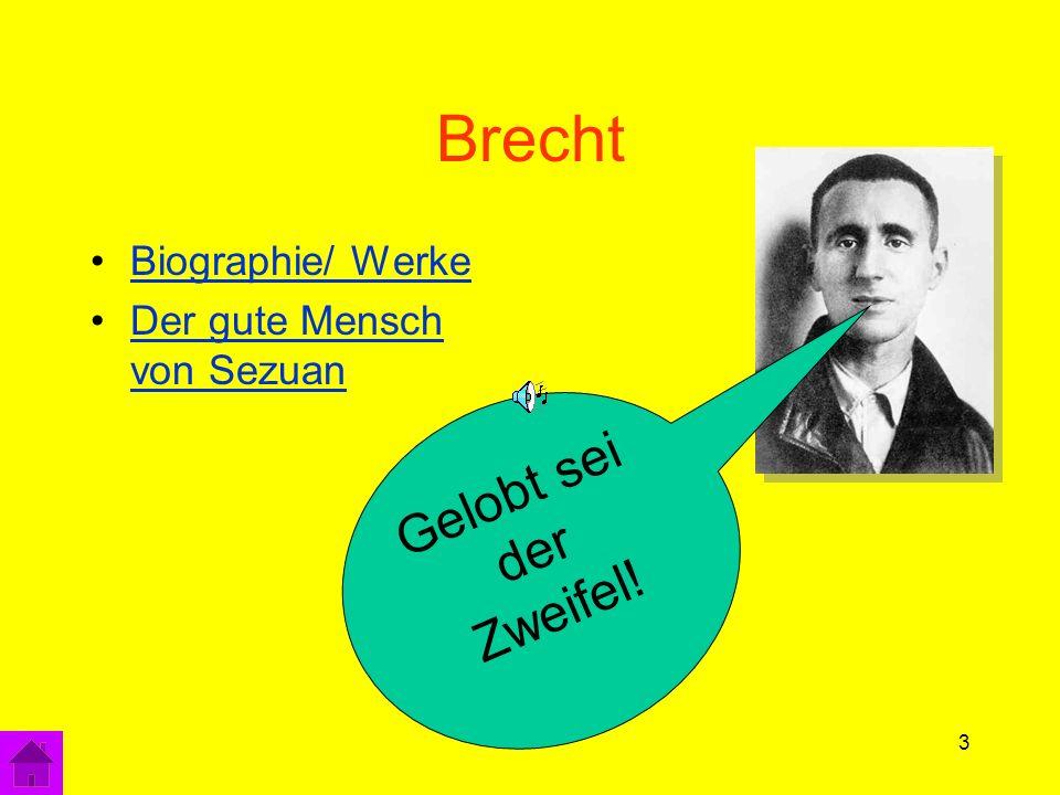 3 Brecht Biographie/ Werke Der gute Mensch von SezuanDer gute Mensch von Sezuan Gelobt sei der Zweifel!