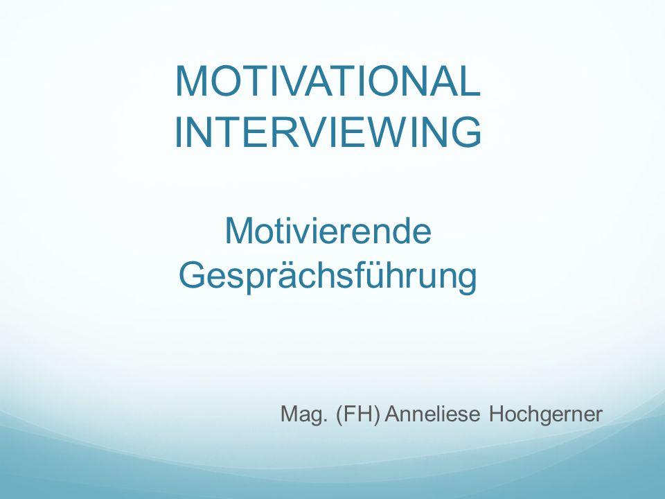 MOTIVATIONAL INTERVIEWING Motivierende Gesprächsführung Mag. (FH) Anneliese Hochgerner