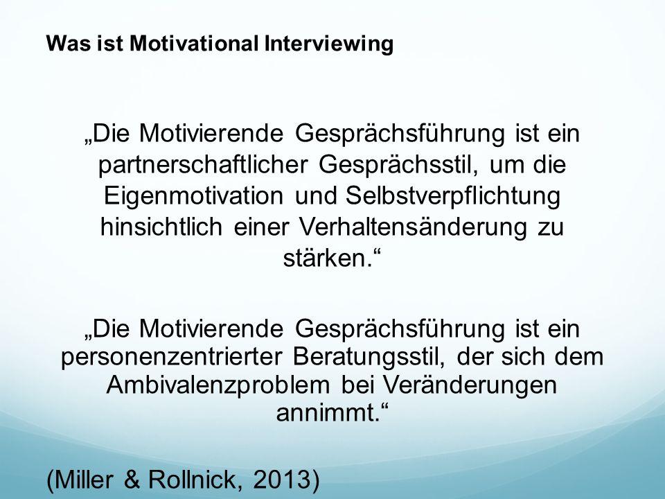"""Was ist Motivational Interviewing """"Die Motivierende Gesprächsführung ist ein partnerschaftlicher Gesprächsstil, um die Eigenmotivation und Selbstverpflichtung hinsichtlich einer Verhaltensänderung zu stärken. """"Die Motivierende Gesprächsführung ist ein personenzentrierter Beratungsstil, der sich dem Ambivalenzproblem bei Veränderungen annimmt. (Miller & Rollnick, 2013)"""