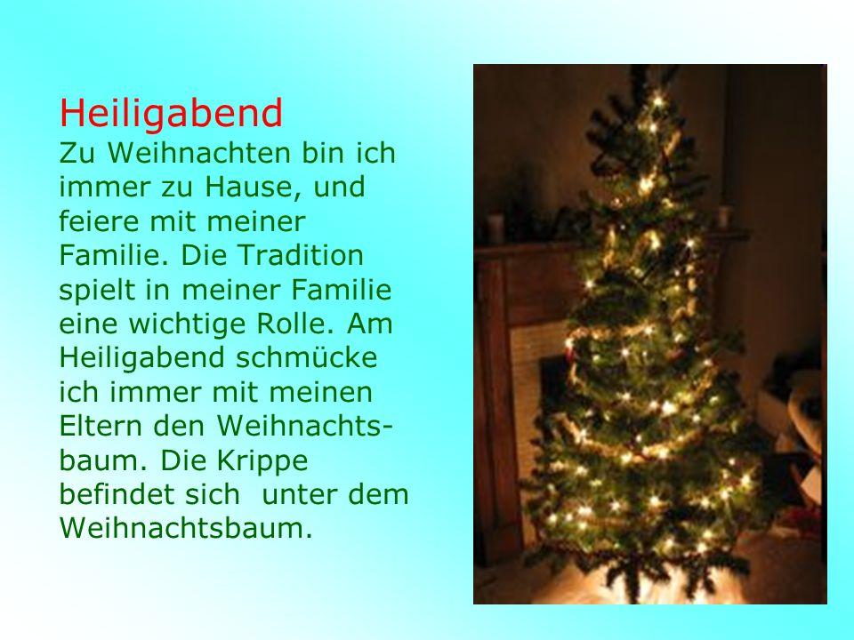 Heiligabend Zu Weihnachten bin ich immer zu Hause, und feiere mit meiner Familie.