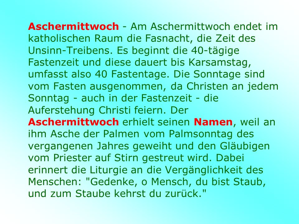 Aschermittwoch - Am Aschermittwoch endet im katholischen Raum die Fasnacht, die Zeit des Unsinn-Treibens.