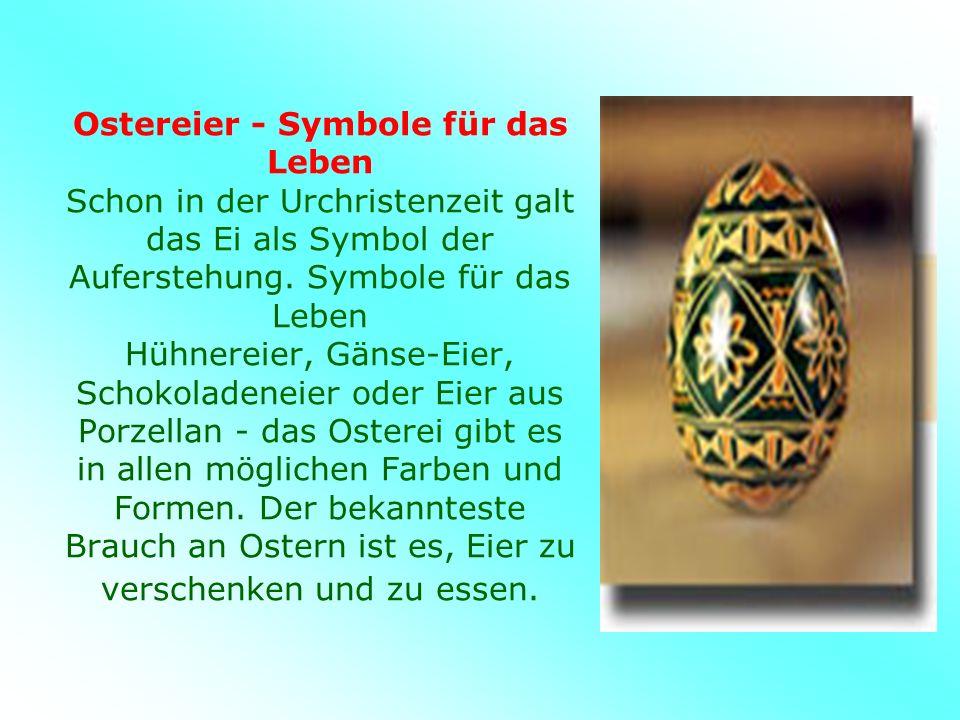 Ostereier - Symbole für das Leben Schon in der Urchristenzeit galt das Ei als Symbol der Auferstehung.