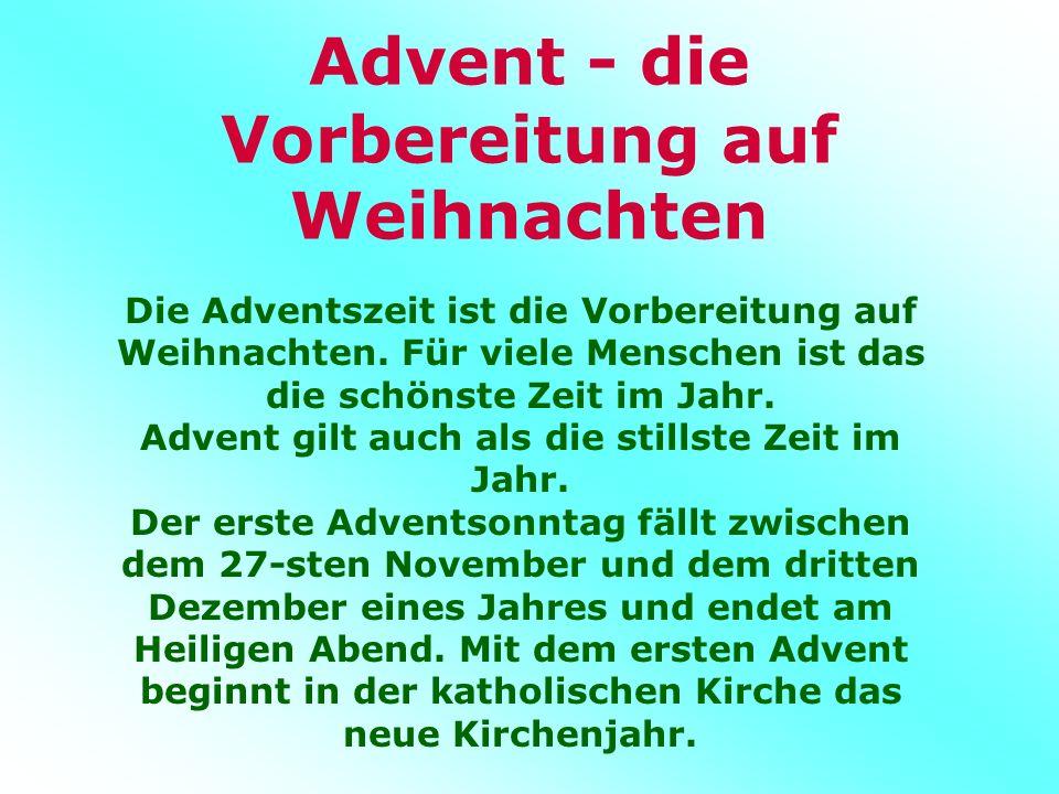 Advent - die Vorbereitung auf Weihnachten Die Adventszeit ist die Vorbereitung auf Weihnachten.