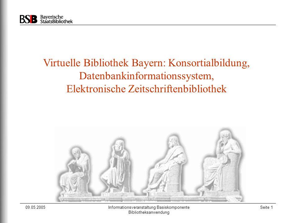 09.05.2005Informationsveranstaltung Basiskomponente Bibliotheksanwendung Seite 1 Virtuelle Bibliothek Bayern: Konsortialbildung, Datenbankinformations